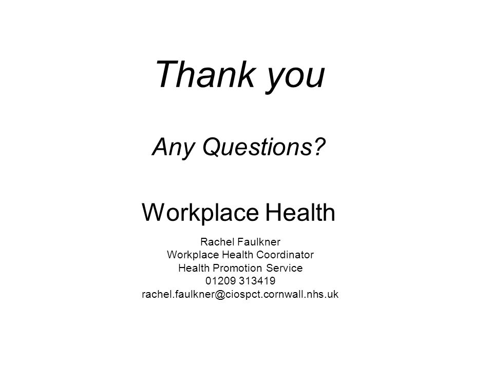 Thank you Any Questions Workplace Health