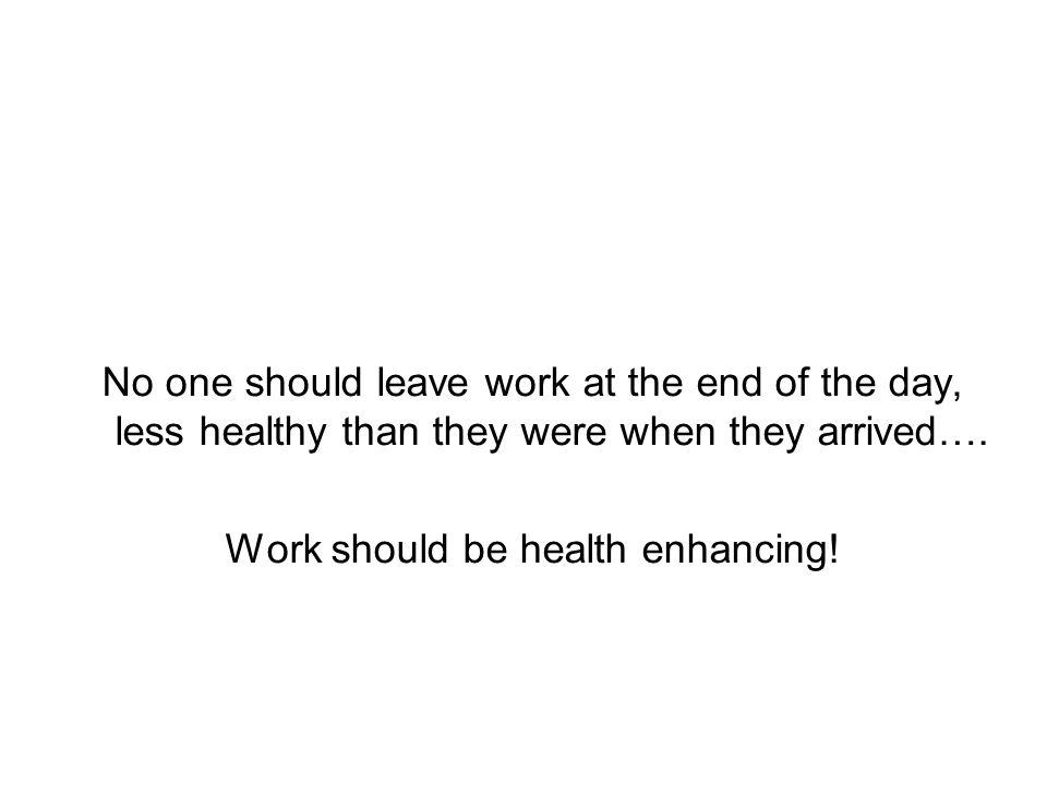 Work should be health enhancing!
