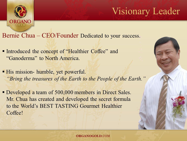 Visionary Leader Bernie Chua – CEO/Founder Dedicated to your success.