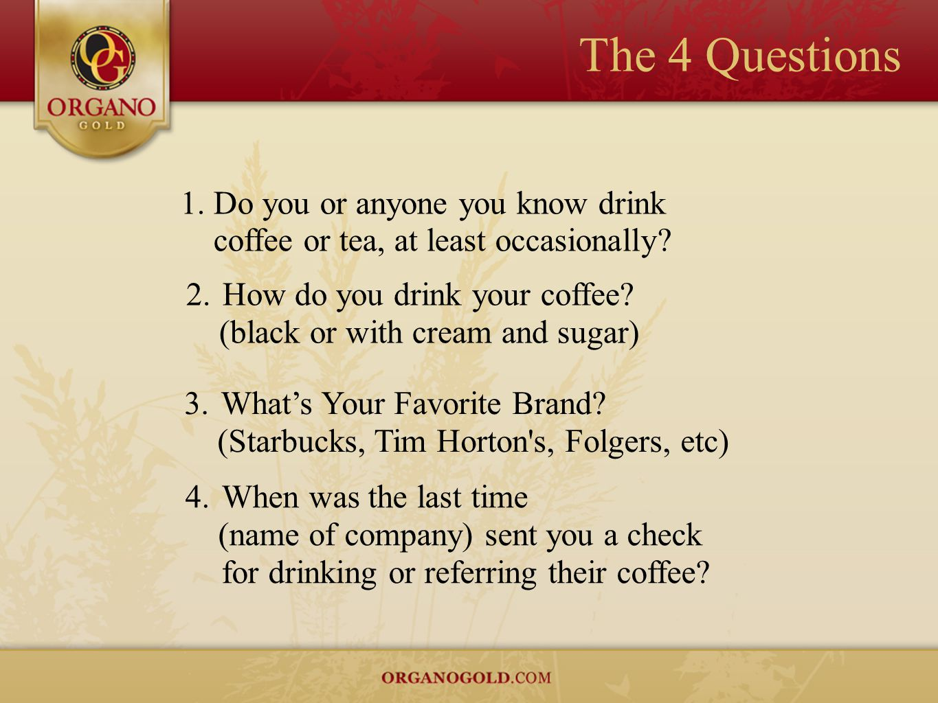 The 4 Questions Do you or anyone you know drink coffee or tea, at least occasionally How do you drink your coffee