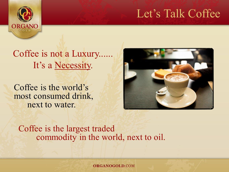 Coffee is not a Luxury...... It's a Necessity.