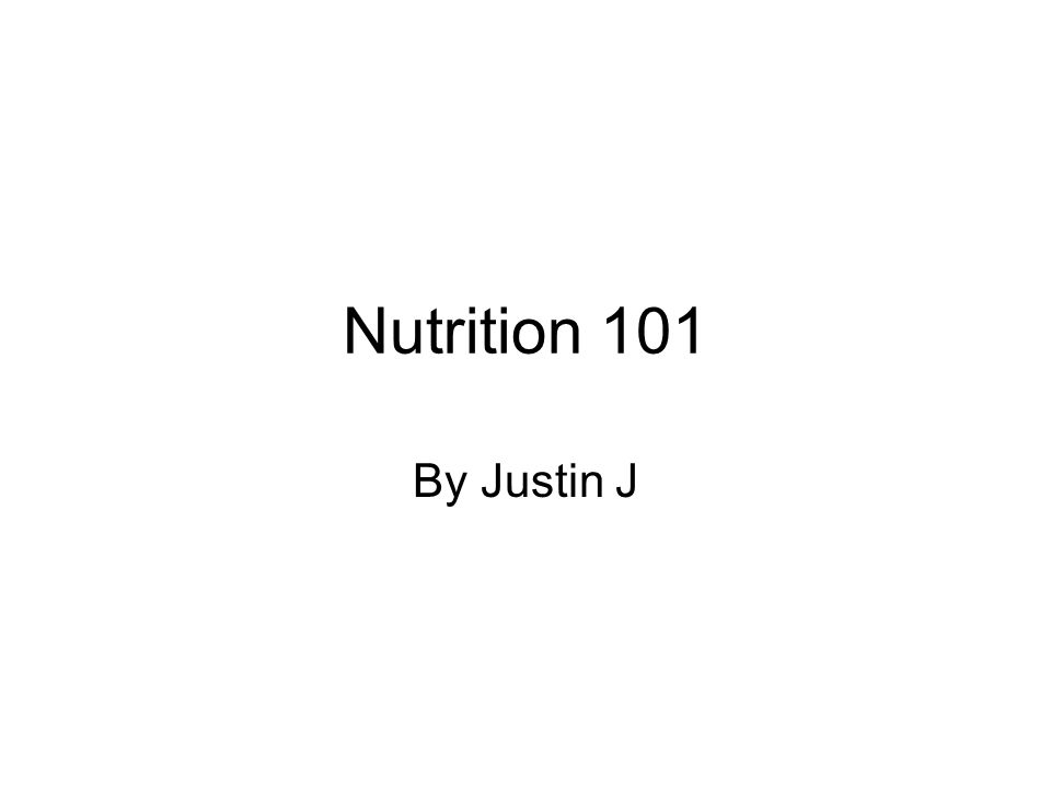 Nutrition 101 By Justin J
