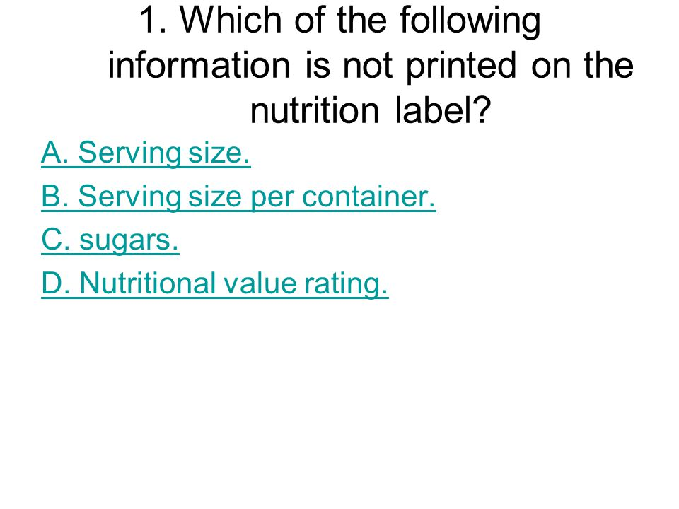 1. Which of the following information is not printed on the nutrition label