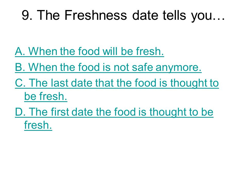 9. The Freshness date tells you…