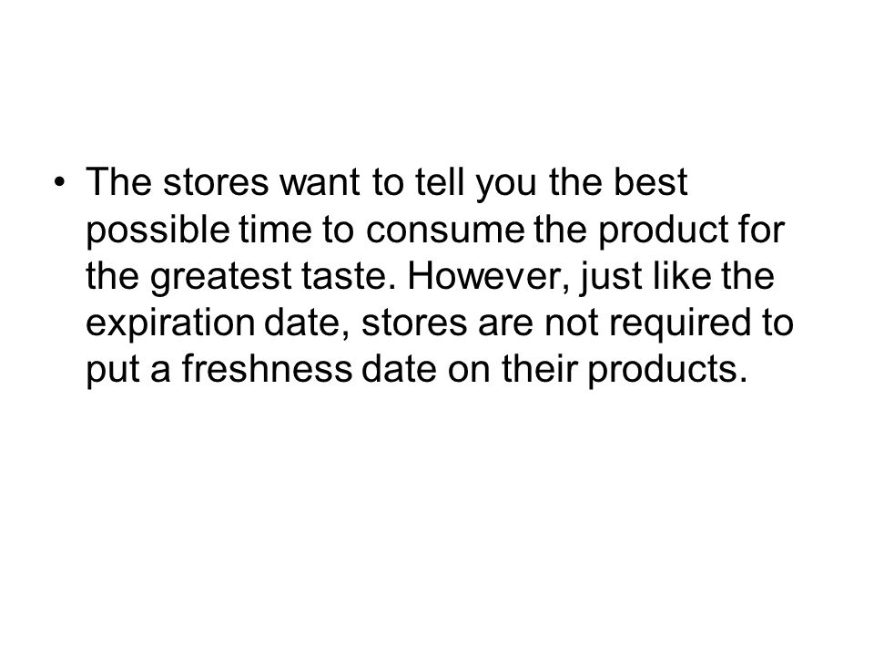 The stores want to tell you the best possible time to consume the product for the greatest taste.