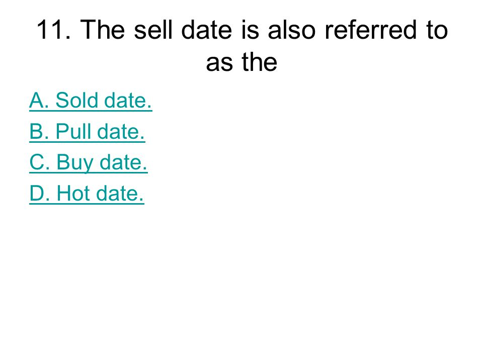 11. The sell date is also referred to as the