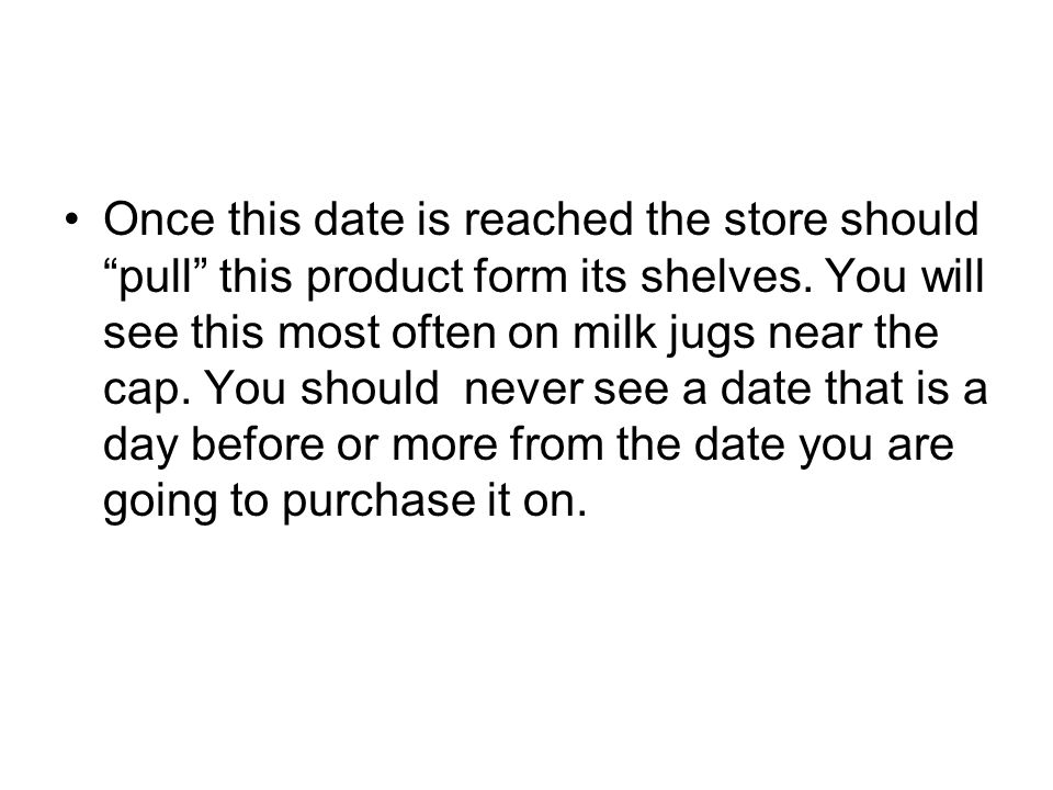 Once this date is reached the store should pull this product form its shelves.