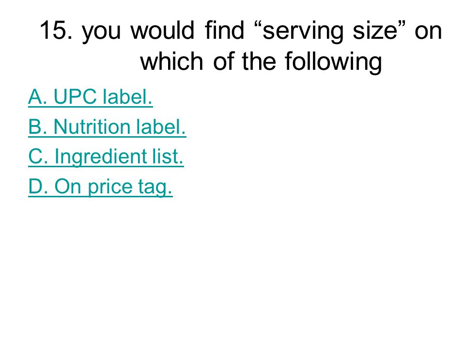 15. you would find serving size on which of the following