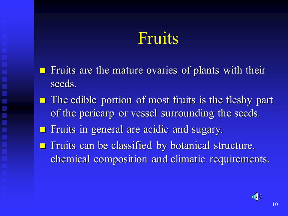 Fruits Fruits are the mature ovaries of plants with their seeds.