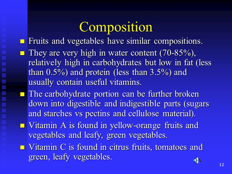 Composition Fruits and vegetables have similar compositions.