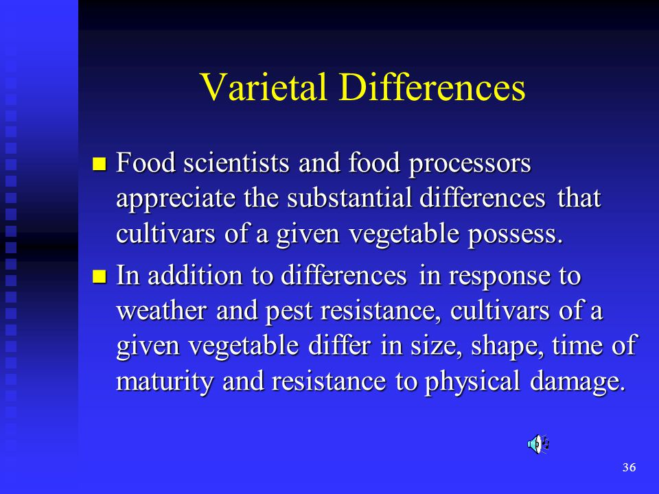 Varietal Differences Food scientists and food processors appreciate the substantial differences that cultivars of a given vegetable possess.