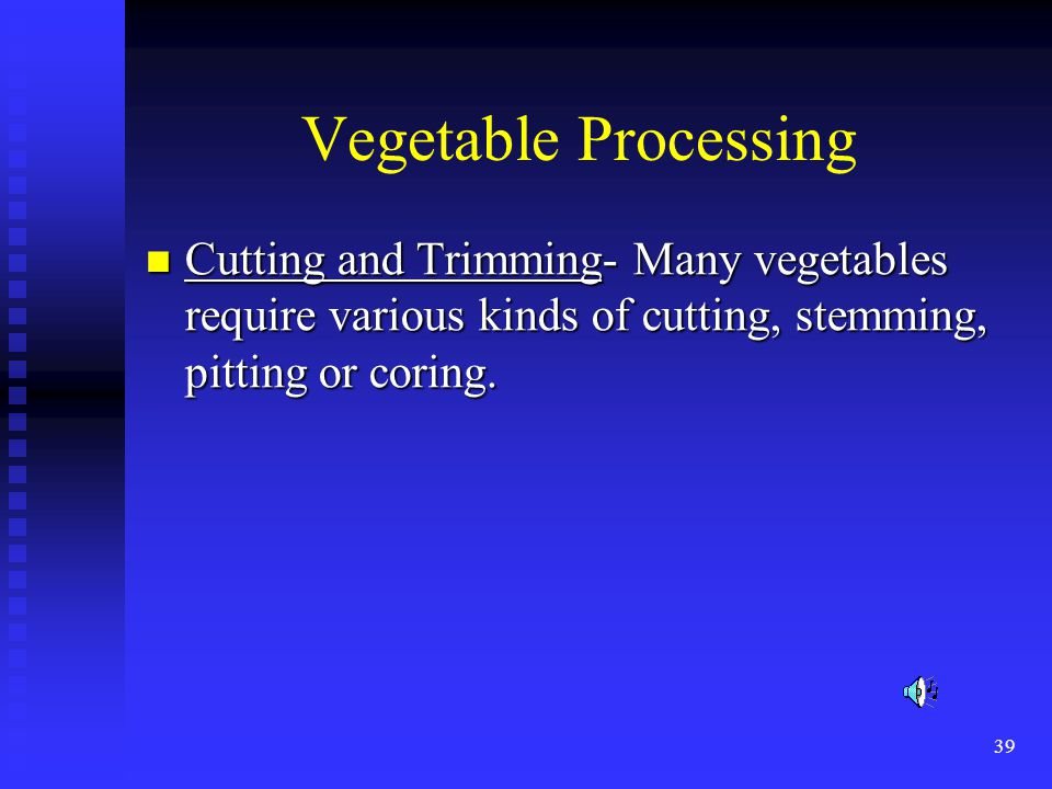 Vegetable Processing Cutting and Trimming- Many vegetables require various kinds of cutting, stemming, pitting or coring.