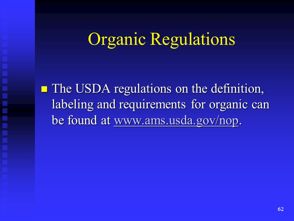 Organic Regulations The USDA regulations on the definition, labeling and requirements for organic can be found at www.ams.usda.gov/nop.