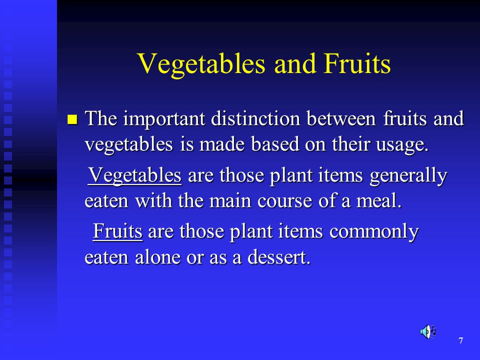 Vegetables and Fruits The important distinction between fruits and vegetables is made based on their usage.