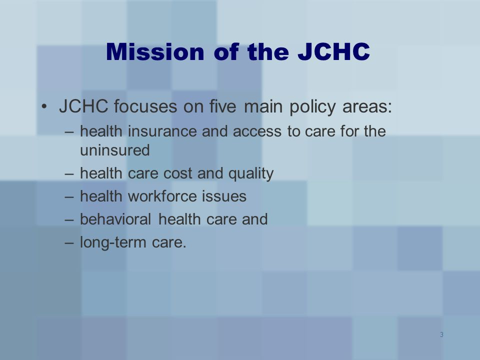 Mission of the JCHC JCHC focuses on five main policy areas:
