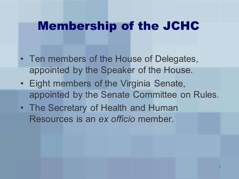 Membership of the JCHC Ten members of the House of Delegates, appointed by the Speaker of the House.
