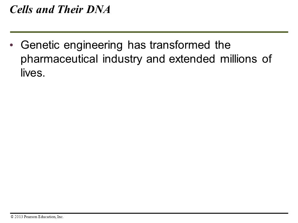 Cells and Their DNA Genetic engineering has transformed the pharmaceutical industry and extended millions of lives.