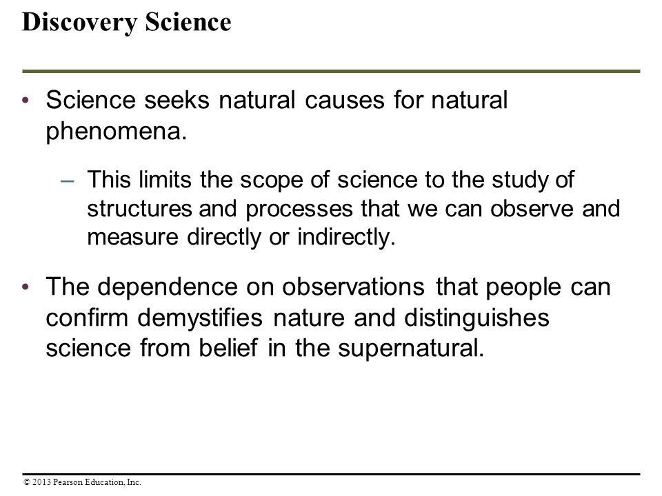 Discovery Science Science seeks natural causes for natural phenomena.