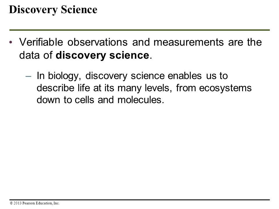 Discovery Science Verifiable observations and measurements are the data of discovery science.