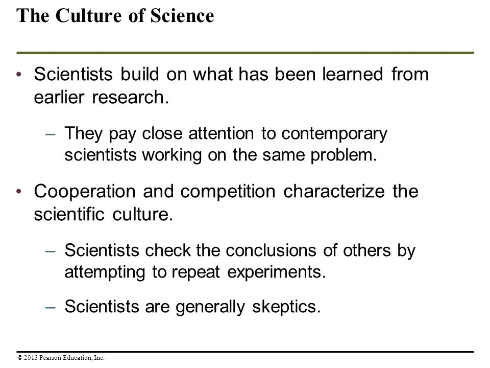 The Culture of Science Scientists build on what has been learned from earlier research.