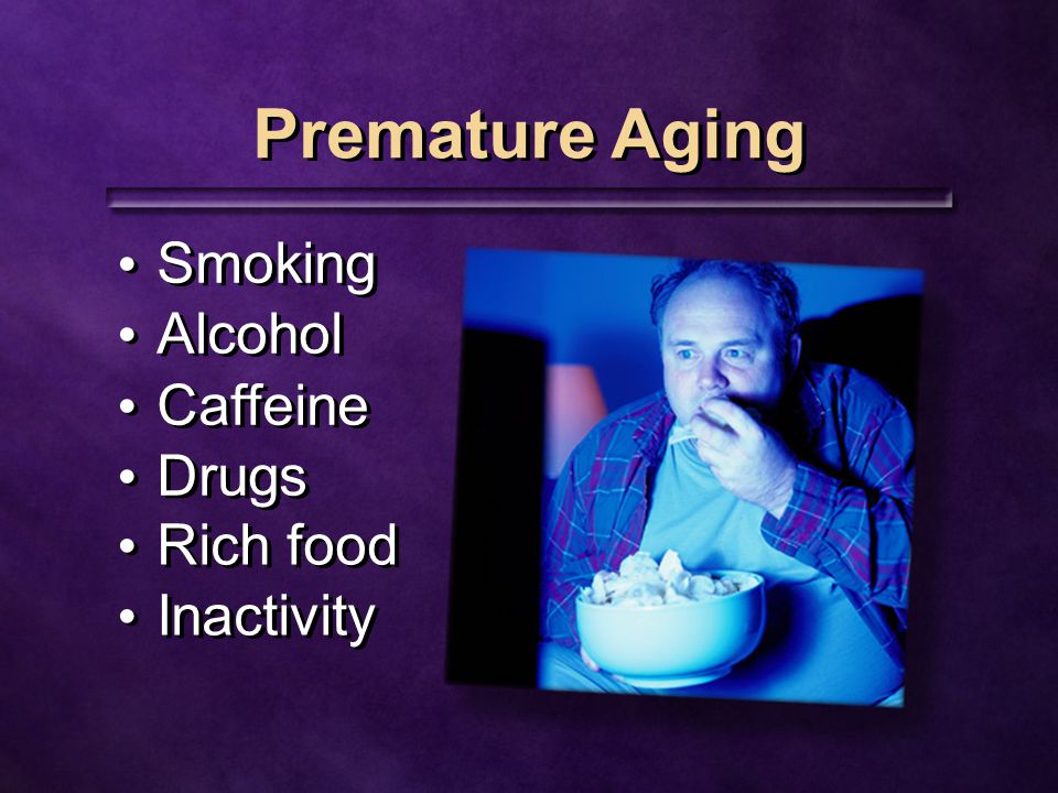 Premature Aging Smoking Alcohol Caffeine Drugs Rich food Inactivity
