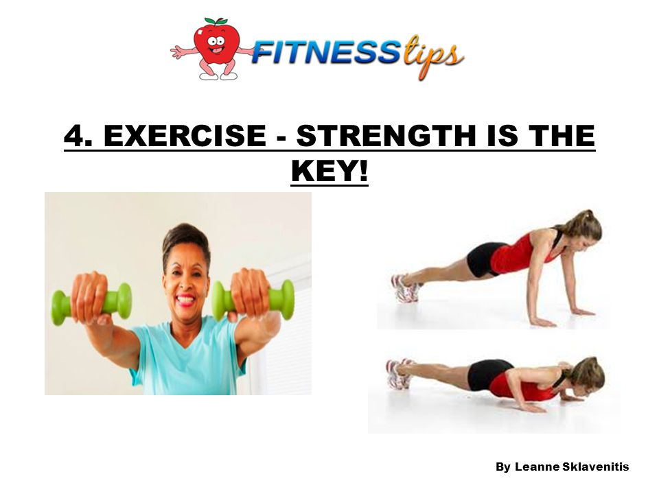 4. EXERCISE - STRENGTH IS THE KEY!