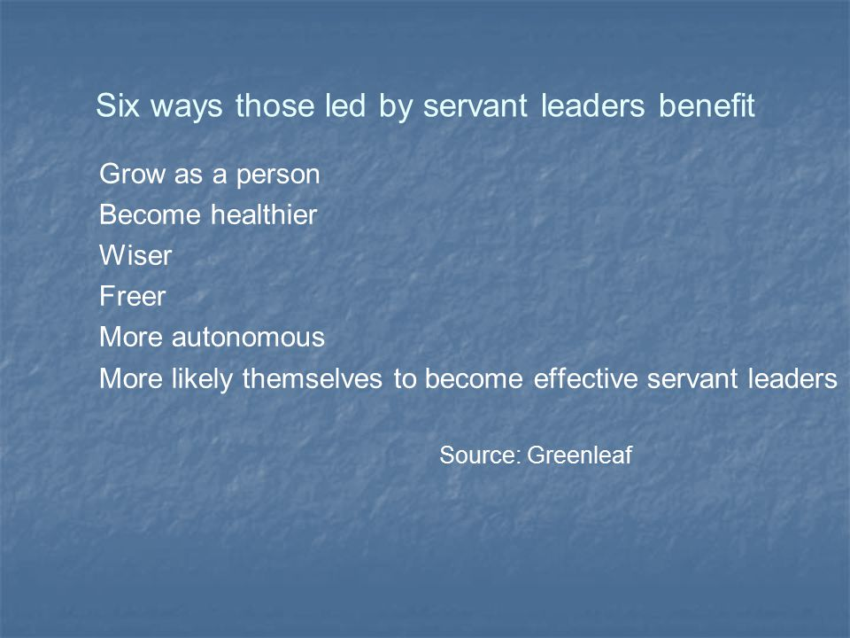 Six ways those led by servant leaders benefit