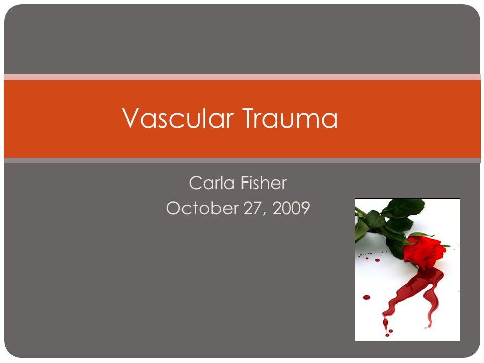 Vascular Trauma Carla Fisher October 27, 2009