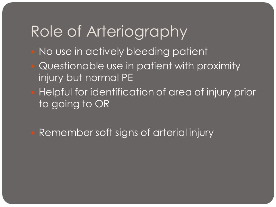 Role of Arteriography No use in actively bleeding patient
