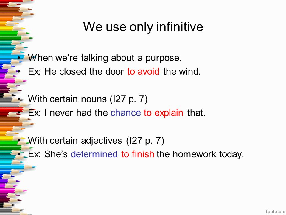 We use only infinitive When we're talking about a purpose.