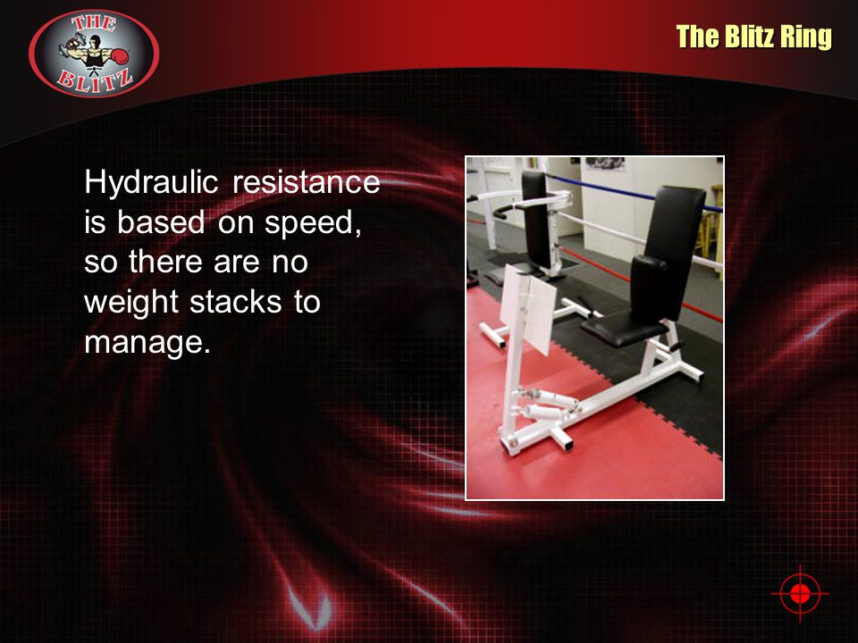 The Blitz Ring Hydraulic resistance is based on speed, so there are no weight stacks to manage.