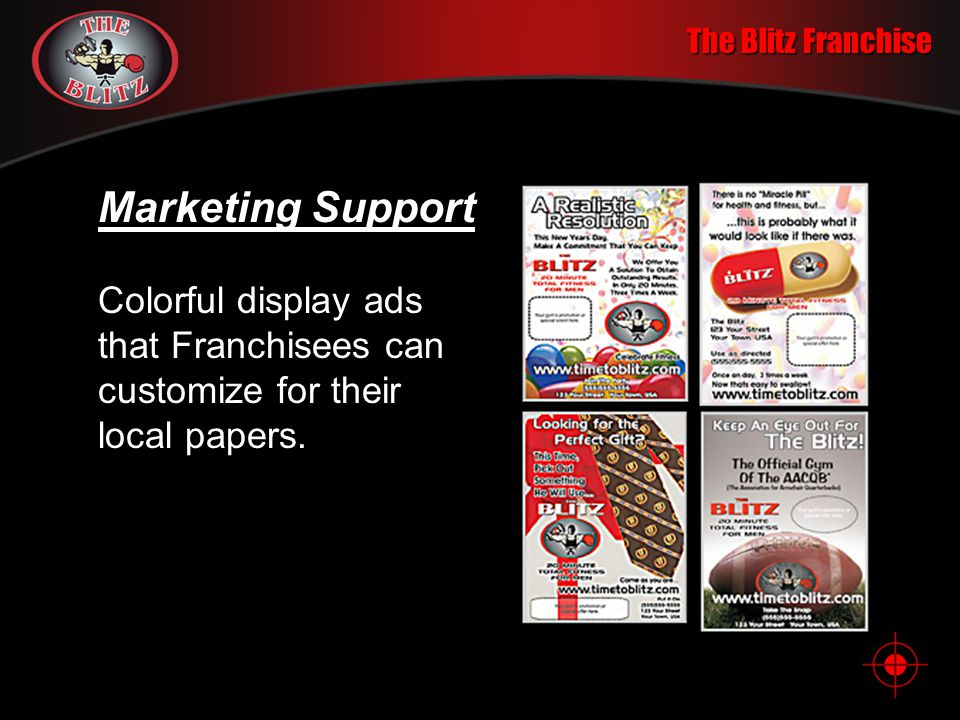 The Blitz Franchise Marketing Support Colorful display ads that Franchisees can customize for their local papers.
