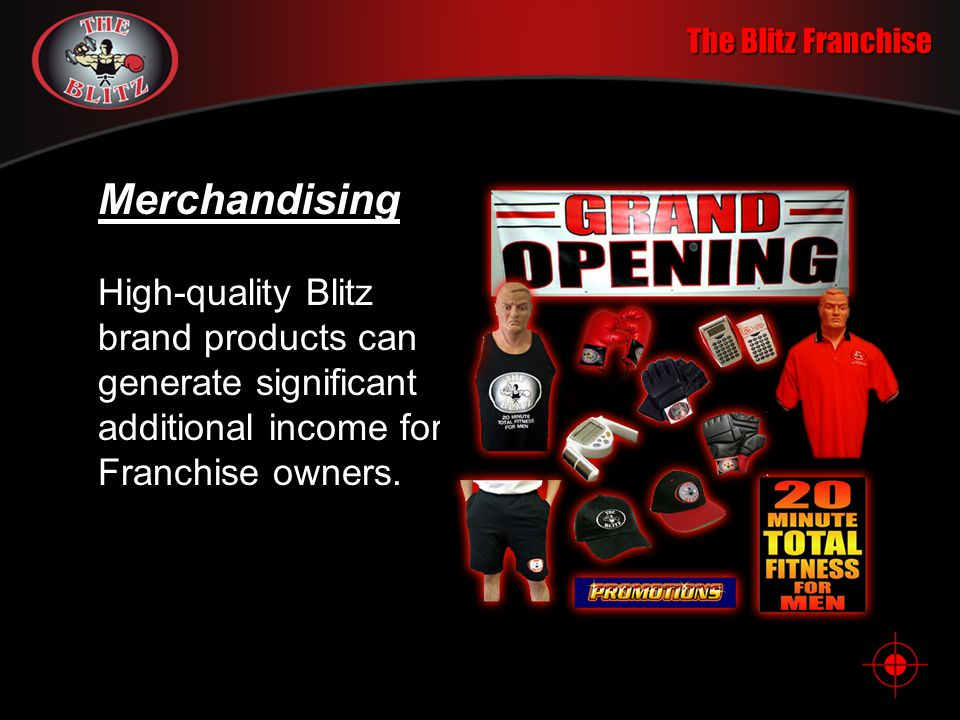 The Blitz Franchise Merchandising High-quality Blitz brand products can generate significant additional income for Franchise owners.