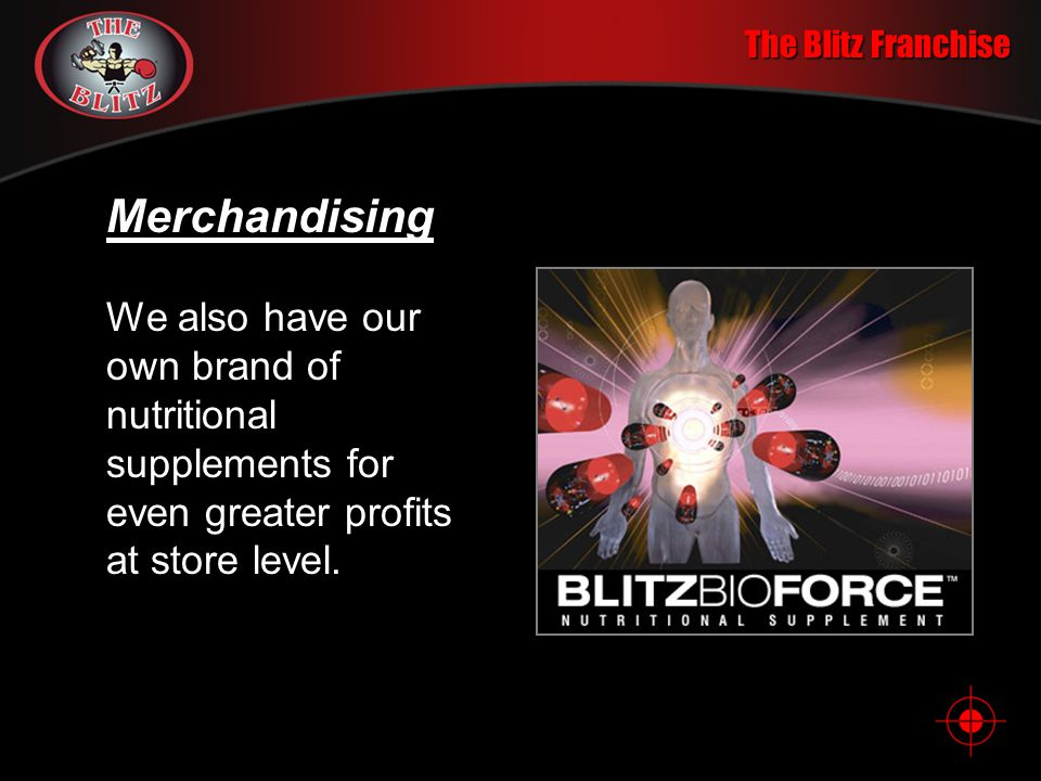 The Blitz Franchise Merchandising We also have our own brand of nutritional supplements for even greater profits at store level.