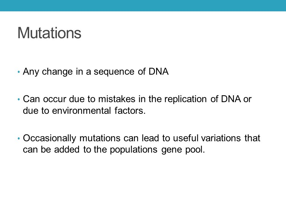 Mutations Any change in a sequence of DNA