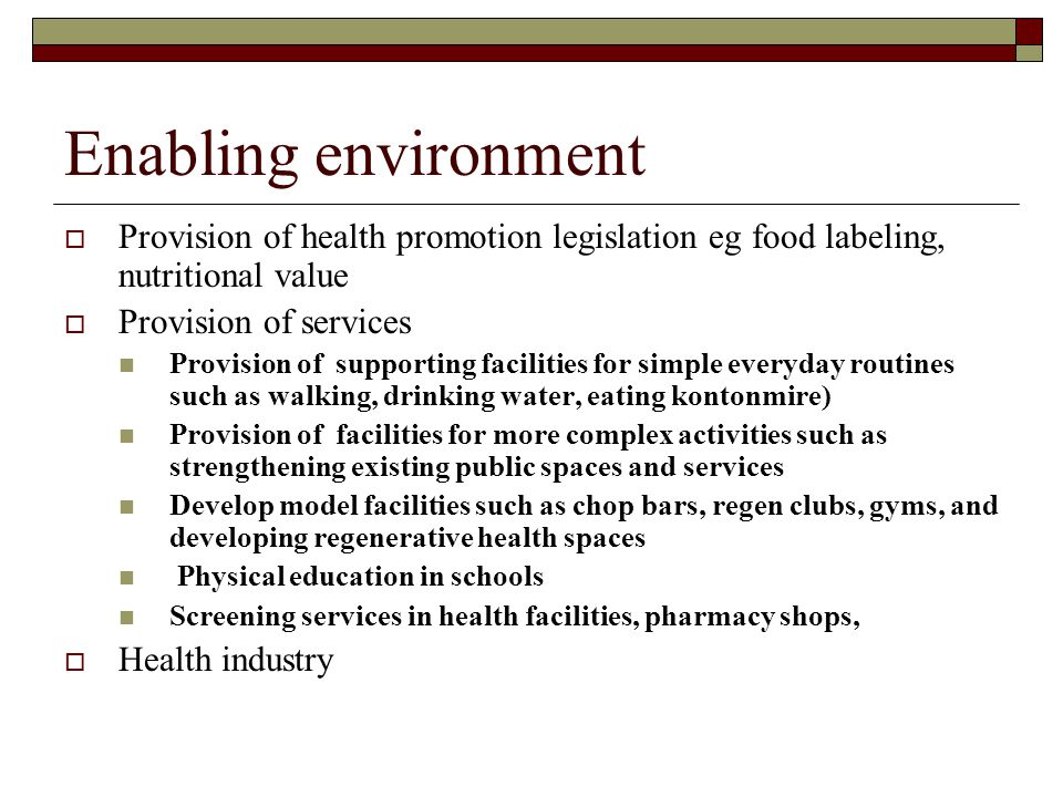 Enabling environment Provision of health promotion legislation eg food labeling, nutritional value.