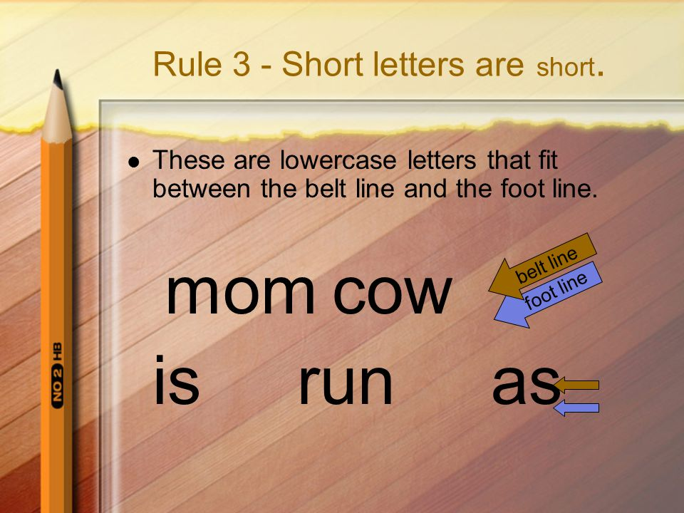 Rule 3 - Short letters are short.