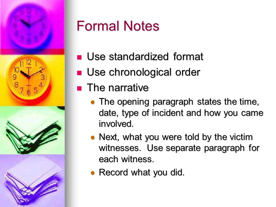 Formal Notes Use standardized format Use chronological order