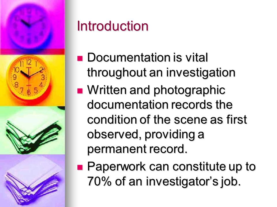 Introduction Documentation is vital throughout an investigation