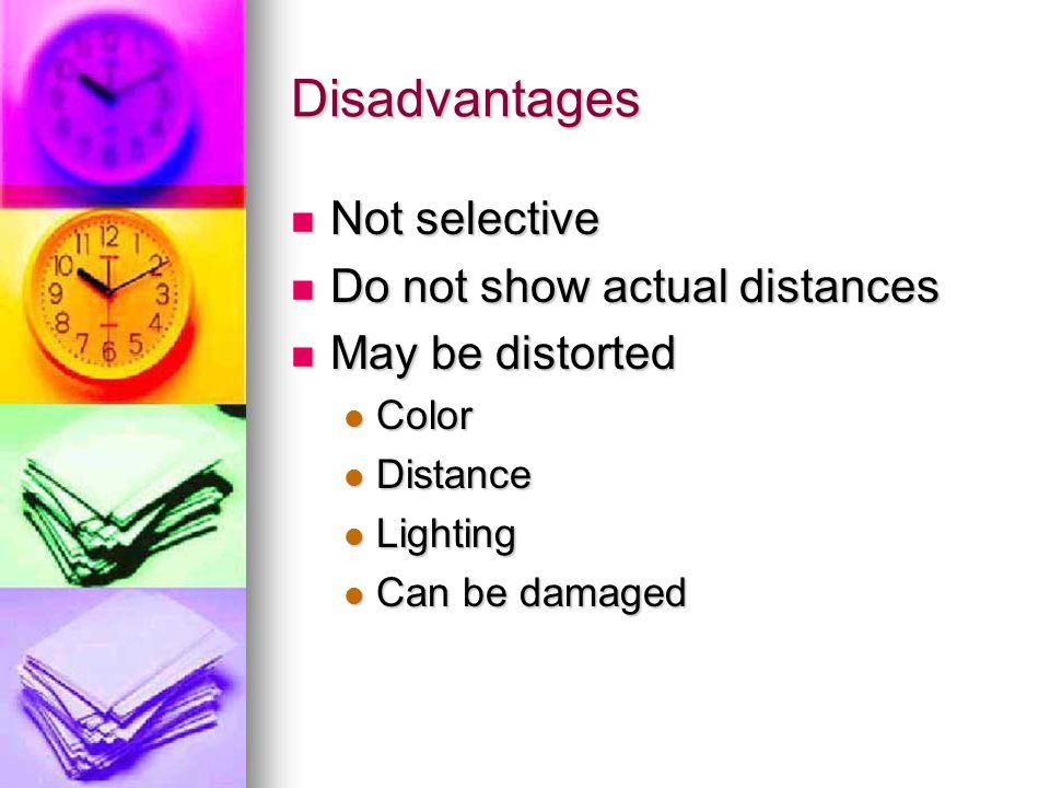 Disadvantages Not selective Do not show actual distances