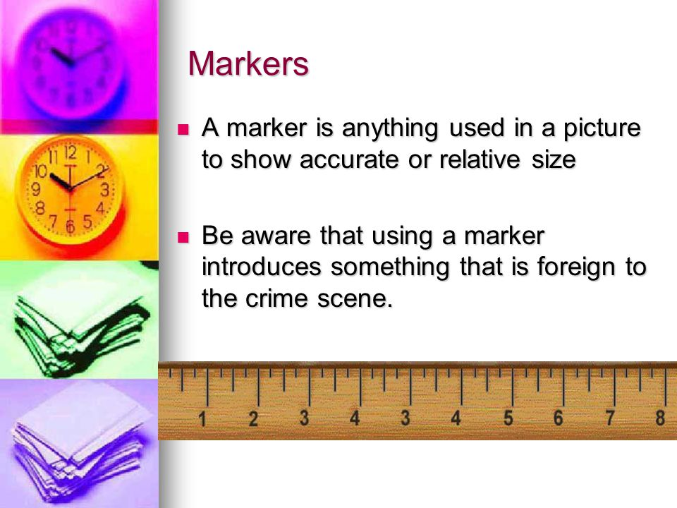 Markers A marker is anything used in a picture to show accurate or relative size.