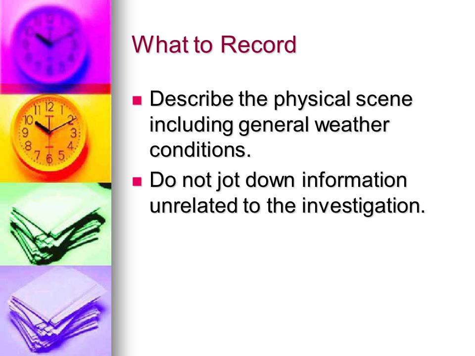 What to Record Describe the physical scene including general weather conditions.