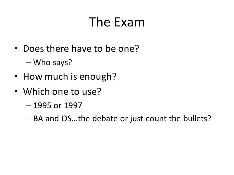 The Exam Does there have to be one How much is enough