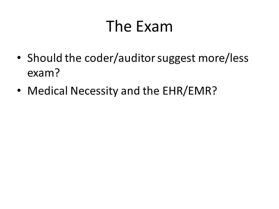 The Exam Should the coder/auditor suggest more/less exam