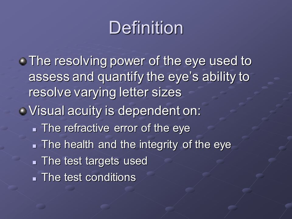Definition The resolving power of the eye used to assess and quantify the eye's ability to resolve varying letter sizes.