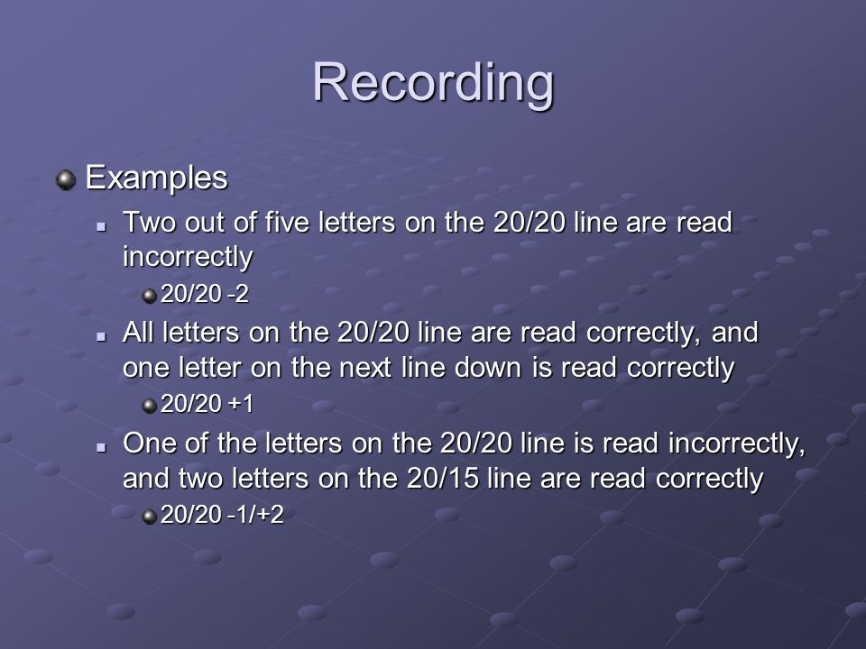 Recording Examples. Two out of five letters on the 20/20 line are read incorrectly. 20/20 -2.