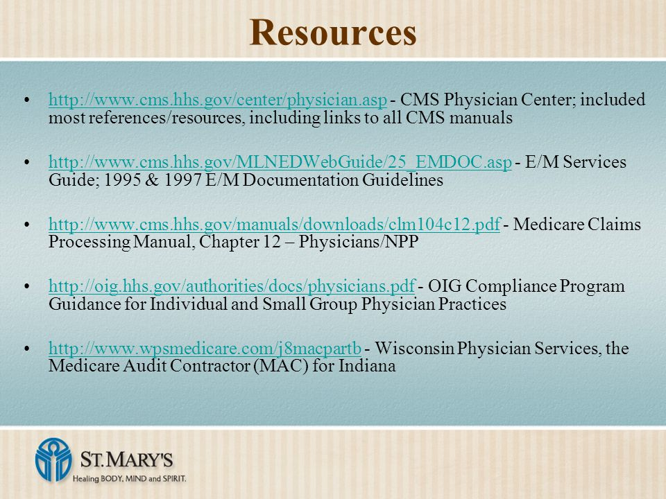 Resources http://www.cms.hhs.gov/center/physician.asp - CMS Physician Center; included most references/resources, including links to all CMS manuals.
