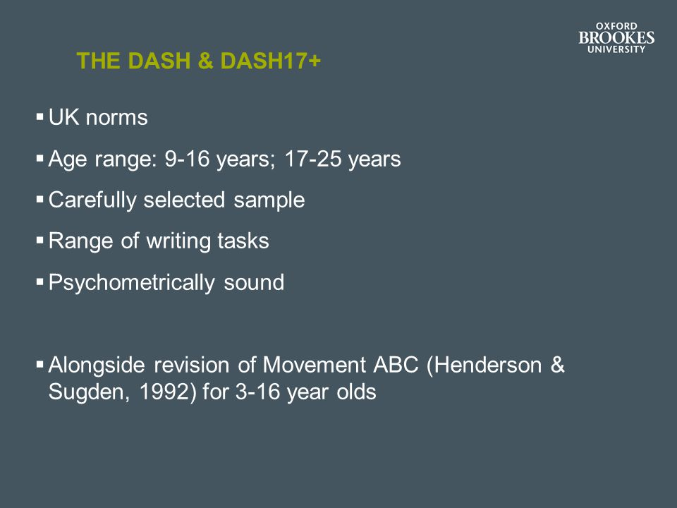 The DASH & DASH17+ UK norms. Age range: 9-16 years; 17-25 years. Carefully selected sample. Range of writing tasks.