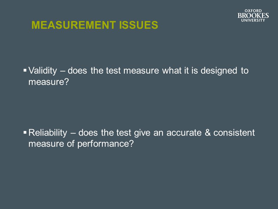 Measurement issues Validity – does the test measure what it is designed to measure