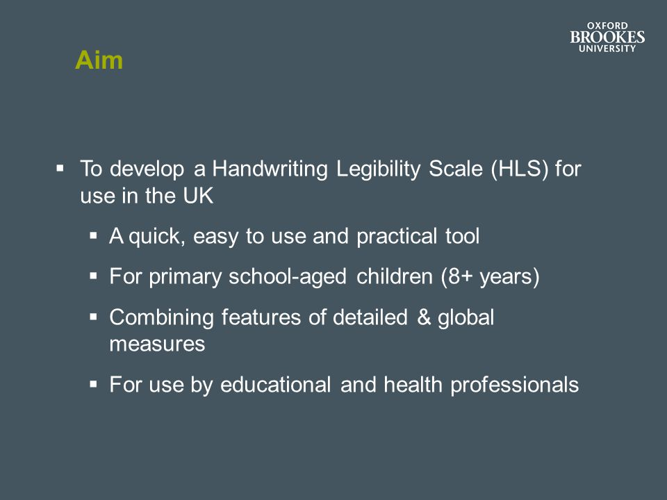 Aim To develop a Handwriting Legibility Scale (HLS) for use in the UK
